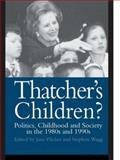 Thatcher's Children? : Politics, Childhood and Society in the 1980s And 1990s, Pilcher, Jane and Wagg, Stephen, 0750704616