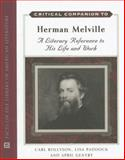 Critical Companion to Herman Melville : A Literary Reference to His Life and Work, Gentry, April and Rollyson, Carl, 081606461X