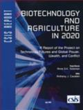 Biotechnology and Agriculture In 2020 : A Report of the Project on Technology Futures and Global Power, Wealth, and Conflict, Cavalieri, Anthony J., 0892064617