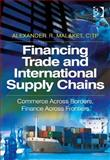 Financing Trade and International Supply Chains : Commerce Across Borders and Cash Across Countries, Malaket, Alexander, 1409454614