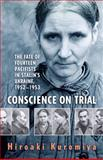 Conscience on Trial : The Fate of Fourteen Pacifists in Stalin's Ukraine, 1952-1953, Kuromiya, Hiroaki, 1442644613