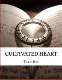 Cultivated Heart, Tara Rye, 1470054612