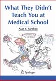 What They Didn't Teach You at Medical School, Parbhoo, Alan V., 1846284619