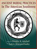 Ancient Burial Practices in the American Southwest : Archaeology, Physical Anthropology, and Native American Perspectives, Mitchell, Douglas R., 082633461X