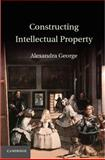 Constructing Intellectual Property, George, Alexandra, 1107014611