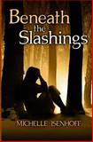 Beneath the Slashings, Michelle Isenhoff, 1499234619