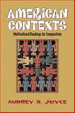 American Contexts : Multicultural Readings for Composition, Joyce, Audrey B., 0205324622