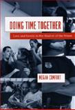 Doing Time Together : Love and Family in the Shadow of the Prison, Comfort, Megan, 0226114627