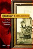 Zephaniah Kingsley Jr. and the Atlantic World : Slave Trader, Plantation Owner, Emancipator, Schafer, Daniel L., 0813044626