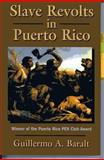 Slave Revolts in Puerto Rico : Slave Conspiracies and Unrest:Puerto Rico 1795-1873, Baralt, Guillermo A., 1558764623