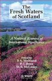 The Fresh Waters of Scotland : A National Resource of International Significance, , 0471944629
