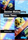 Decision Making Using Game Theory : An Introduction for Managers, Kelly, Anthony, 0521814626
