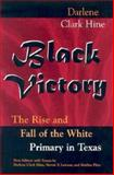 Black Victory : The Rise and Fall of the White Primary in Texas, Hine, Darlene Clark, 0826214622