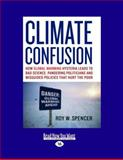 Climate Confusion, Roy W. Spencer, 1458764621