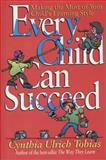Every Child Can Succeed : Making the Most of Your Child's Learning Style, Tobias, Cynthia Ulrich, 1561794627