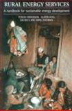 Rural Energy Services : A Handbook for Sustainable Energy Development, Anderson, Teresa and Doig, Alison, 1853394629