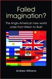 Failed Imagination? : The Anglo-American New World Order from Wilson to Bush, Williams, Andrew, 0719074622