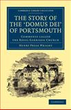 The Story of the 'Domus Dei' of Portsmouth : Commonly Called the Royal Garrison Church, Wright, Henry Press, 110804462X