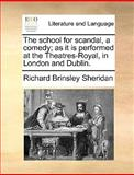 The School for Scandal, a Comedy; As It Is Performed at the Theatres-Royal, in London and Dublin, Richard Brinsley Sheridan, 1170014623