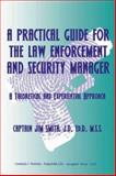 A Practical Guide for the Law Enforcement and Security Manager : A Theoretical and Experiential Approach, Smith, Jim, 0398074623