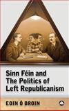 Sinn Fein and the Politics of Left Republicanism, Ó Broin, Eoin, 0745324622