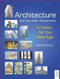 Architecture and the Urban Environment : A Vision for the New Age, Thomas, Derek, 0750654627