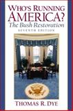 Who's Running America? : The Bush Restoration, Dye, Thomas R., 0130974625