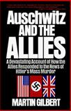 Auschwitz and the Allies, Martin Gilbert, 0805014624