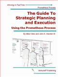 The Guide to Strategic Planning and Execution : Using the Prometheus Process, Cline, Mike and Warden, John, 3rd, 0981794629