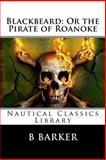 Blackbeard: or the Pirate of Roanoke, B. Barker, 1492144622