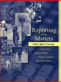 Reporting That Matters : Public Affairs Coverage, Bird, Robert and Irby, John, 0205434622