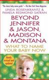 Beyond Jennifer and Jason, Madison and Montana, Linda Rosenkrantz and Pamela Redmond Satran, 0312974620