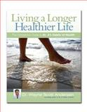 Living a Longer, Healthier Life, Lane S. Anderson and Wayne Scott Andersen, 0981914624