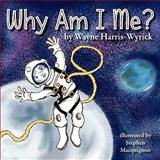 Why Am I Me?, Wayne Harris-Wyrick, 0982834624
