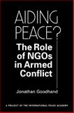 Aiding Peace? : The Role of NGOs in Armed Conflict, Goodhand, Jonathan, 1588264629