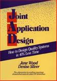 Joint Application Design : How to Design Quality Systems Using JAD, Wood, Jane and Silver, Denise, 0471504629
