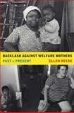 Backlash Against Welfare Mothers - Past and Present, Reese, Ellen, 0520244621