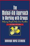 The Mutual-Aid Approach to Working with Groups : Helping People Help One Another, Steinberg, Dominique Moyse, 0789014629