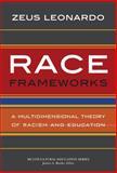 Race Frameworks : A Multidimensional Theory of Racism and Education, Leonardo, Zeus, 0807754625