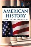 Dictionary of American History : From 1763 to the Present, Thompson, Peter, 0816044627