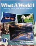 What a World 1 No. 2 : Amazing Stories from Around the Globe, Broukal, Milada, 0130484628