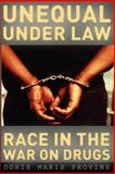 Unequal under Law : Race in the War on Drugs, Provine, Doris Marie, 0226684628