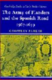 The Army of Flanders and the Spanish Road, 1567-1659 : The Logistics of Spanish Victory and Defeat in the Low Countries' Wars, Parker, Geoffrey, 0521084628