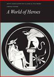 A World of Heroes : Selections from Homer, Herodotus and Sophocles, Joint Association of Classical Teachers Staff, 0521224624