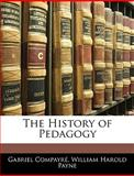 The History of Pedagogy, Gabriel Compayré and William Harold Payne, 1143944623
