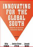 Innovating for the Global South : Towards an Inclusive Innovation Agenda, Soman, Dilip and Gross Stein, Janice, 1442614625