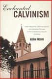 Enchanted Calvinism : Labor Migration, Afflicting Spirits, and Christian Therapy in the Presbyterian Church of Ghana, Mohr, Adam, 1580464629