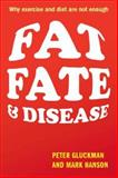 Fat, Fate, and Disease : Why We Are Losing the War Against Obesity and Chronic Disease, Gluckman, Peter and Hanson, Mark, 0199644624