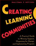 Creating Learning Communities : A Practical Guide to Winning Support, Organizing for Change, and Implementing Programs, Shapiro, Nancy S. and Levine, Jodi H., 0787944629
