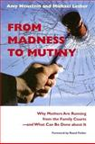From Madness to Mutiny : Why Mothers Are Running from the Family Courts -- and What Can Be Done about It, Neustein, Amy and Lesher, Michael, 1584654627